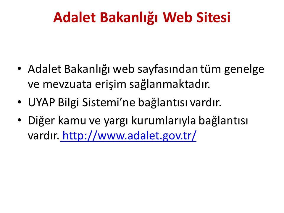 Adalet Bakanlığı Web Sitesi Adalet Bakanlığı web sayfasından tüm genelge ve mevzuata erişim sağlanmaktadır. UYAP Bilgi Sistemi'ne bağlantısı vardır. D