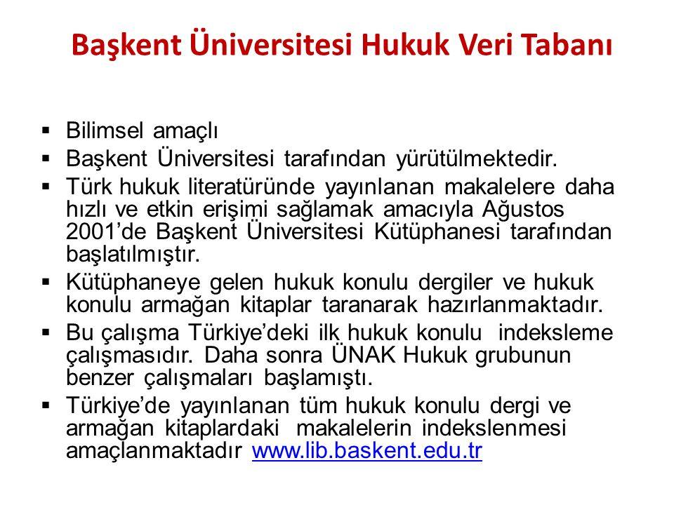 Başkent Üniversitesi Hukuk Veri Tabanı  Bilimsel amaçlı  Başkent Üniversitesi tarafından yürütülmektedir.  Türk hukuk literatüründe yayınlanan maka
