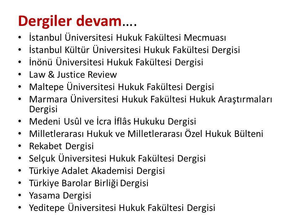 Dergiler devam…. İstanbul Üniversitesi Hukuk Fakültesi Mecmuası İstanbul Kültür Üniversitesi Hukuk Fakültesi Dergisi İnönü Üniversitesi Hukuk Fakültes