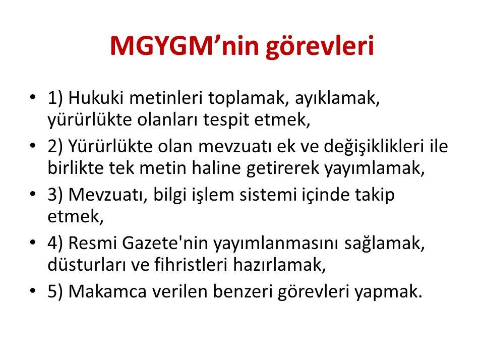 MGYGM'nin görevleri 1) Hukuki metinleri toplamak, ayıklamak, yürürlükte olanları tespit etmek, 2) Yürürlükte olan mevzuatı ek ve değişiklikleri ile bi