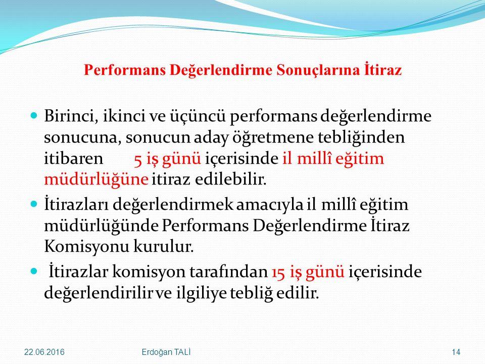 Performans Değerlendirme Sonuçlarına İtiraz Birinci, ikinci ve üçüncü performans değerlendirme sonucuna, sonucun aday öğretmene tebliğinden itibaren 5