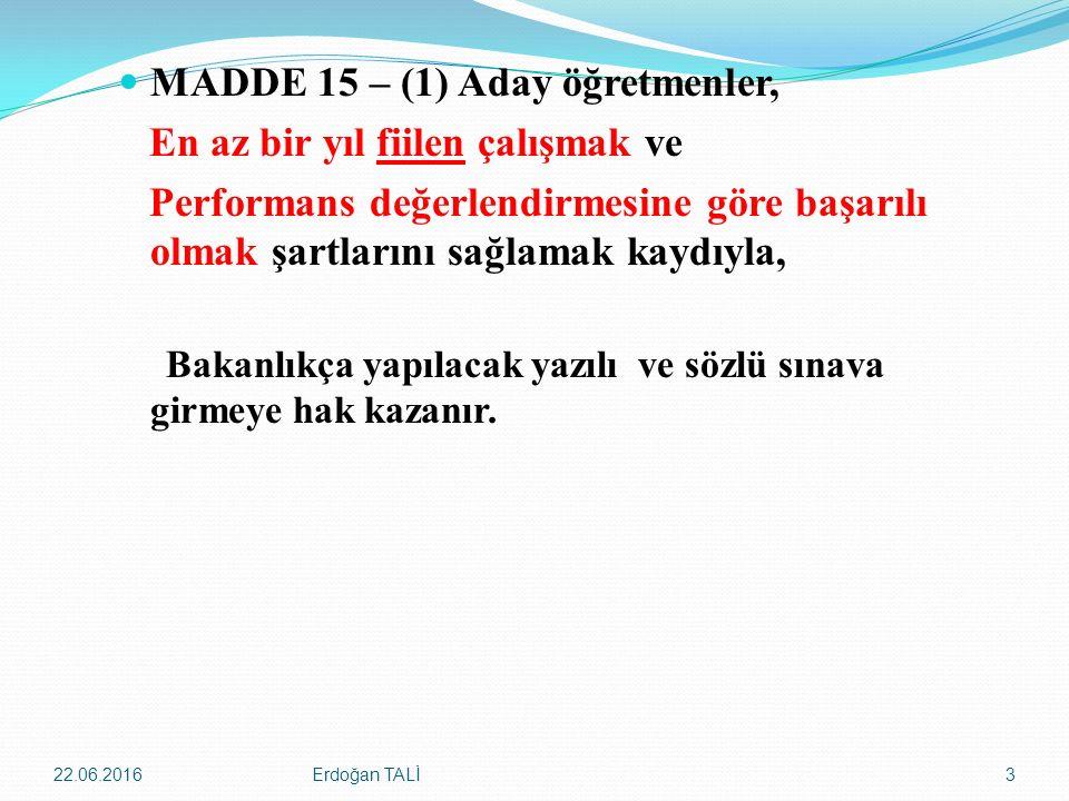 MADDE 15 – (1) Aday öğretmenler, En az bir yıl fiilen çalışmak ve Performans değerlendirmesine göre başarılı olmak şartlarını sağlamak kaydıyla, Bakan