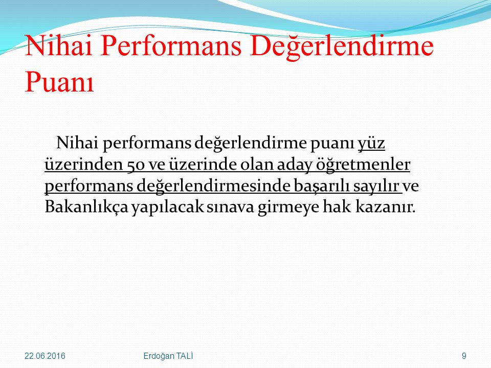 Nihai Performans Değerlendirme Puanı Nihai performans değerlendirme puanı yüz üzerinden 50 ve üzerinde olan aday öğretmenler performans değerlendirmes