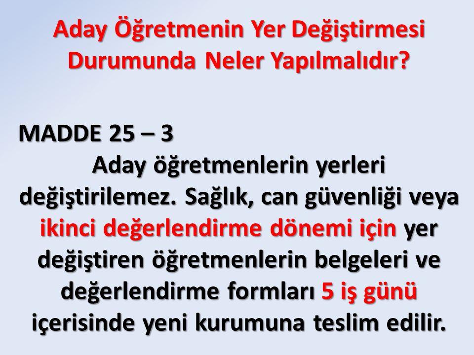 MADDE 25 – 3 Aday öğretmenlerin yerleri değiştirilemez.