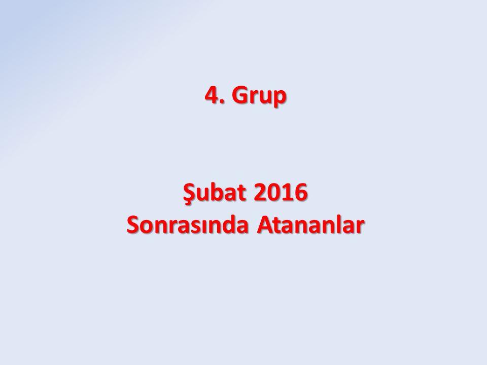 4. Grup Şubat 2016 Sonrasında Atananlar