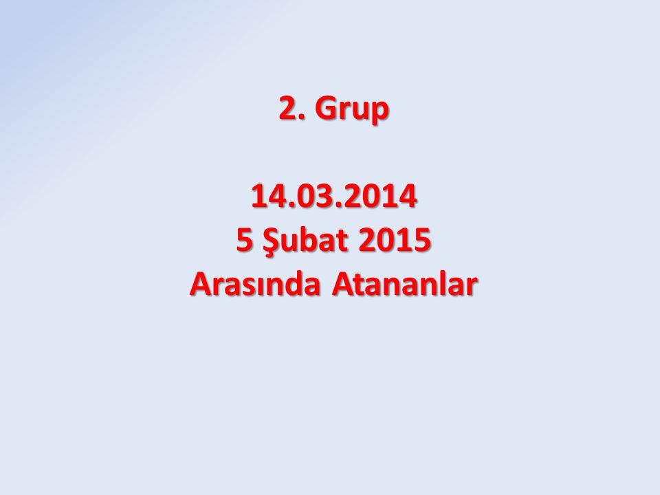 2. Grup 14.03.2014 5 Şubat 2015 Arasında Atananlar