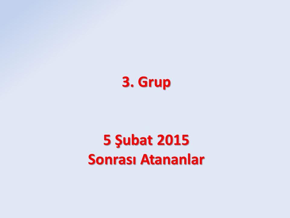 3. Grup 5 Şubat 2015 Sonrası Atananlar