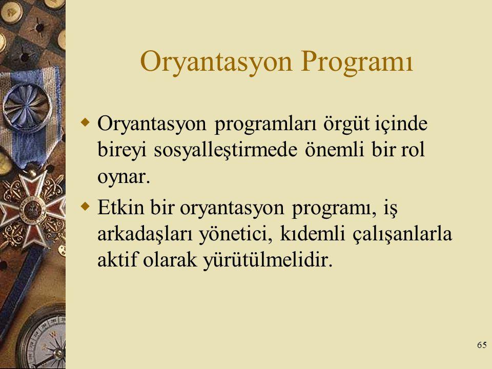 Oryantasyon Programı  Oryantasyon programları örgüt içinde bireyi sosyalleştirmede önemli bir rol oynar.  Etkin bir oryantasyon programı, iş arkadaş