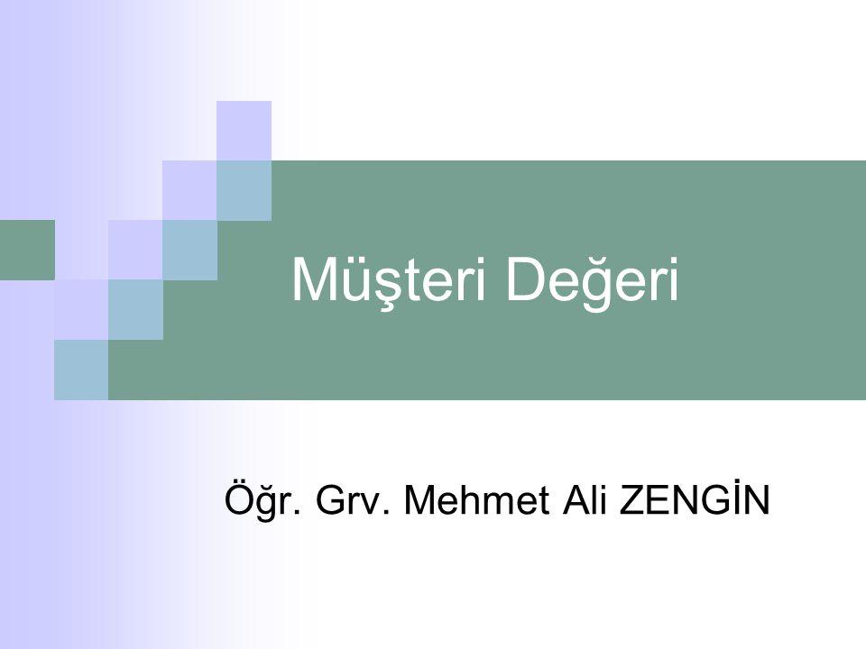 Müşteri Değeri Öğr. Grv. Mehmet Ali ZENGİN