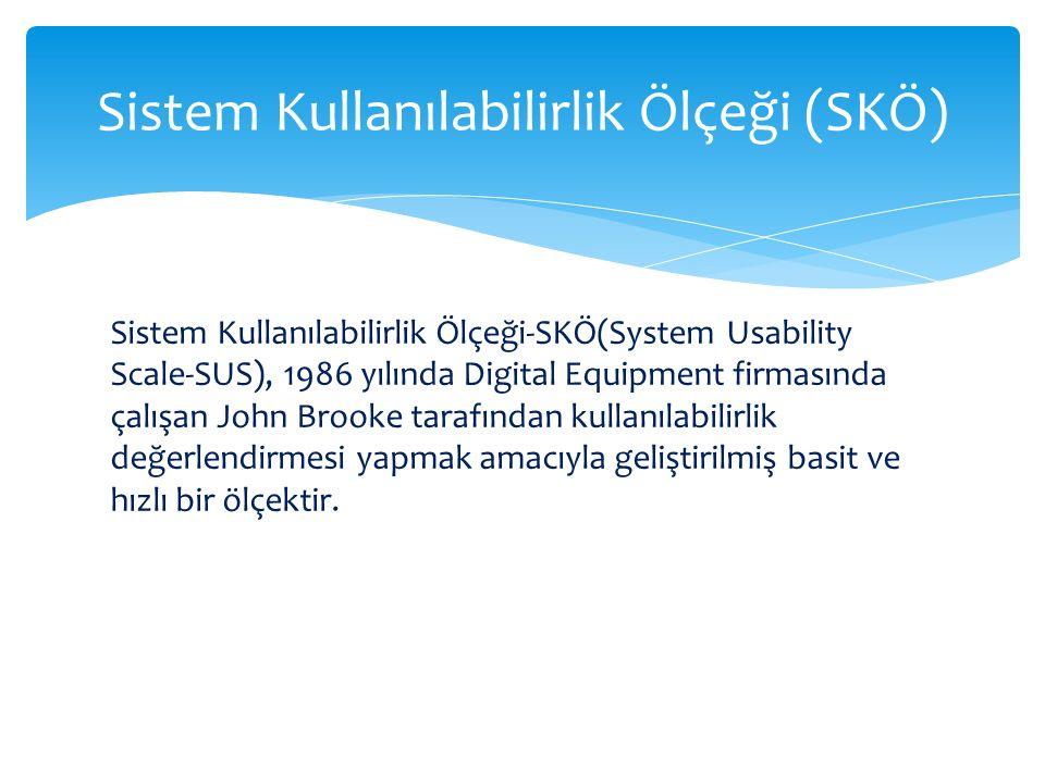 Sistem Kullanılabilirlik Ölçeği-SKÖ(System Usability Scale-SUS), 1986 yılında Digital Equipment firmasında çalışan John Brooke tarafından kullanılabil