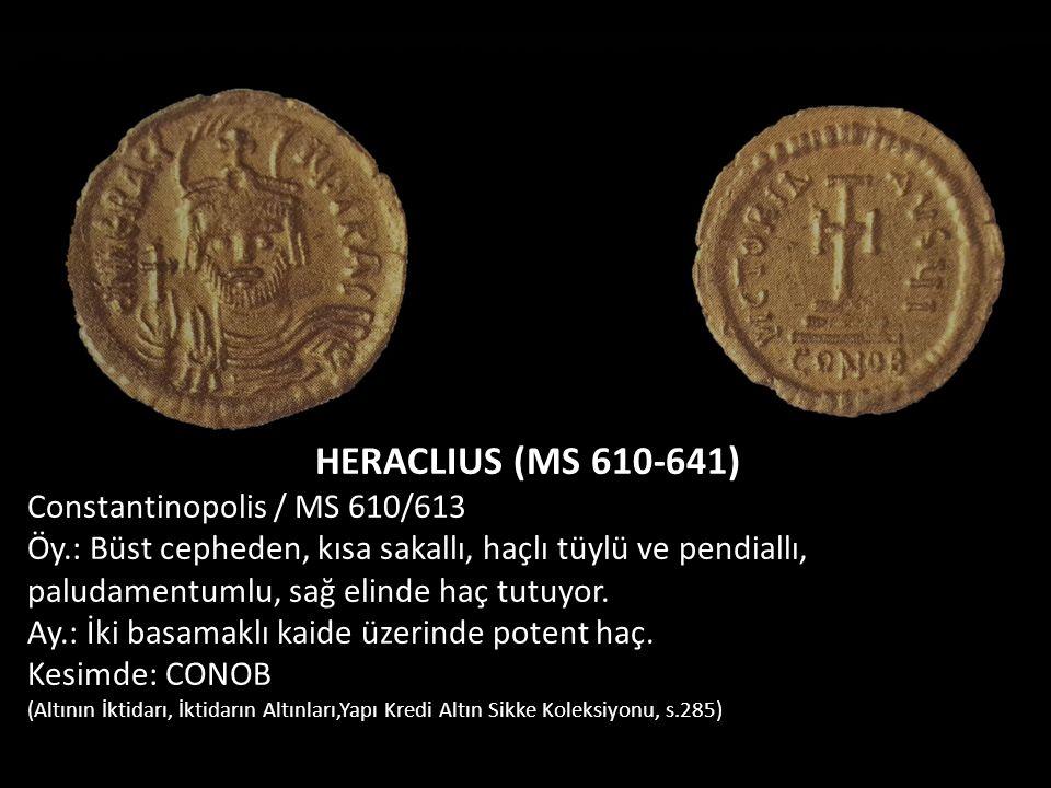 HERACLIUS (MS 610-641) Constantinopolis / MS 610/613 Öy.: Büst cepheden, kısa sakallı, haçlı tüylü ve pendiallı, paludamentumlu, sağ elinde haç tutuyo