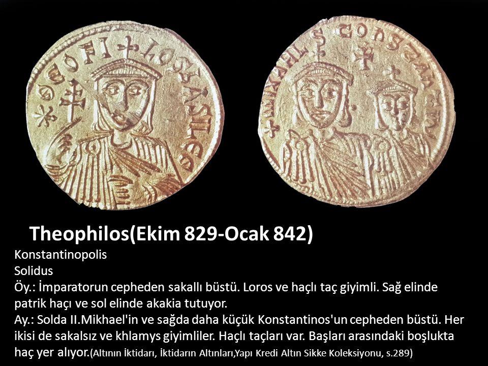Theophilos(Ekim 829-Ocak 842) Konstantinopolis Solidus Öy.: İmparatorun cepheden sakallı büstü. Loros ve haçlı taç giyimli. Sağ elinde patrik haçı ve