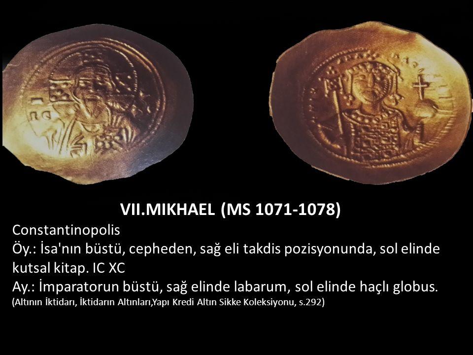 VII.MIKHAEL (MS 1071-1078) Constantinopolis Öy.: İsa'nın büstü, cepheden, sağ eli takdis pozisyonunda, sol elinde kutsal kitap. IC XC Ay.: İmparatorun