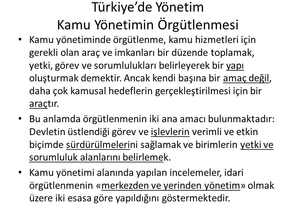 Türkiye'de Yönetim Kamu Yönetimin Örgütlenmesi Merkezden Yönetim Kamu hizmetlerinde birlik ve bütünlüğü sağlamak amacıyla söz konusu hizmetlere ilişkin karar ve faaliyetlerin, merkezi hükumet ve onun hiyerarşik yapısı içinde yer alan örgütlerce yürütülmesidir.
