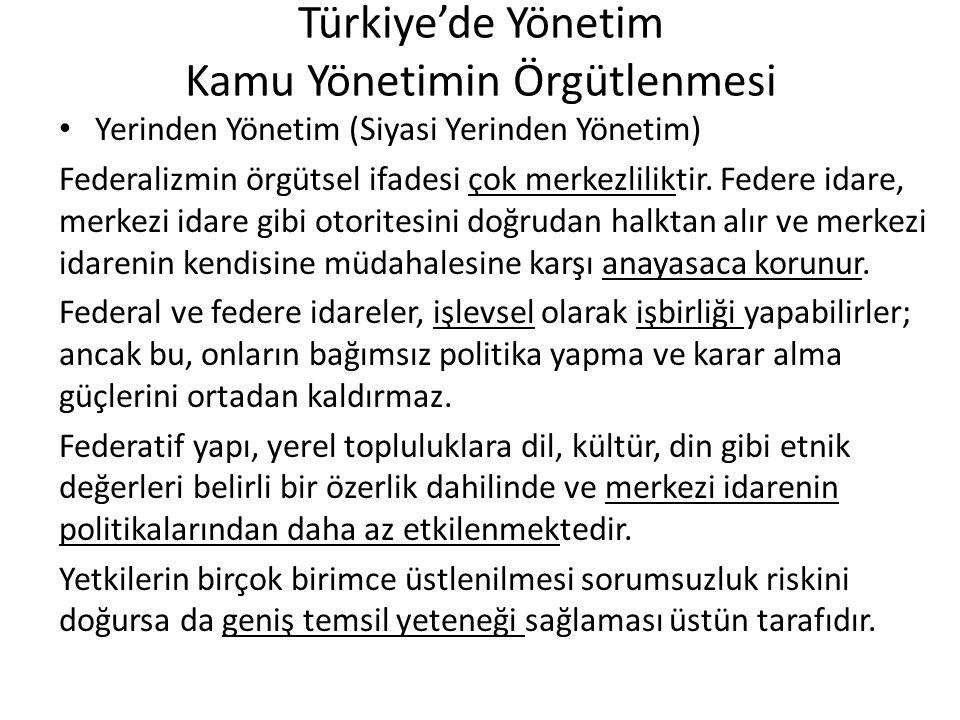 Türkiye'de Yönetim Kamu Yönetimin Örgütlenmesi Yerinden Yönetim (Siyasi Yerinden Yönetim) Federalizmin örgütsel ifadesi çok merkezliliktir. Federe ida