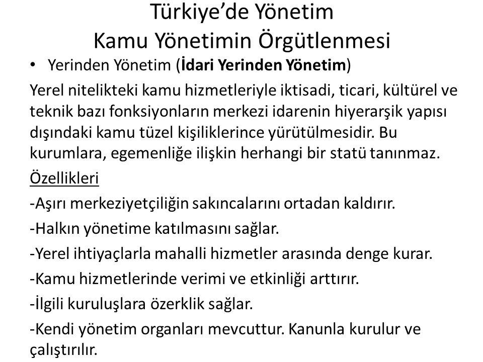 Türkiye'de Yönetim Kamu Yönetimin Örgütlenmesi Yerinden Yönetim (İdari Yerinden Yönetim) Yerel nitelikteki kamu hizmetleriyle iktisadi, ticari, kültür