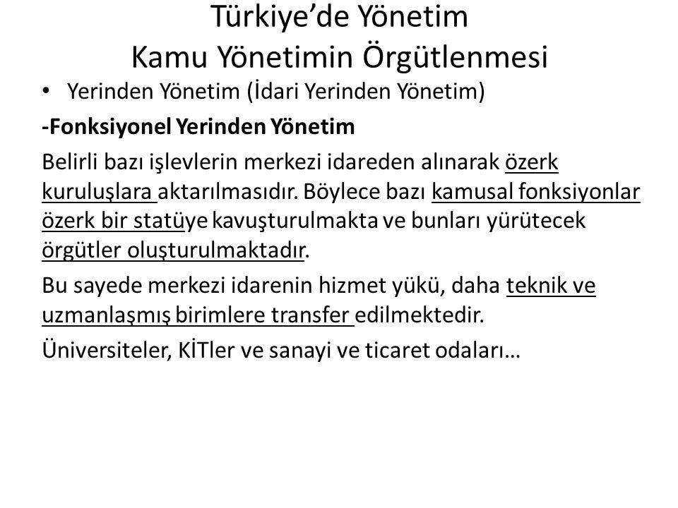 Türkiye'de Yönetim Kamu Yönetimin Örgütlenmesi Yerinden Yönetim (İdari Yerinden Yönetim) -Fonksiyonel Yerinden Yönetim Belirli bazı işlevlerin merkezi