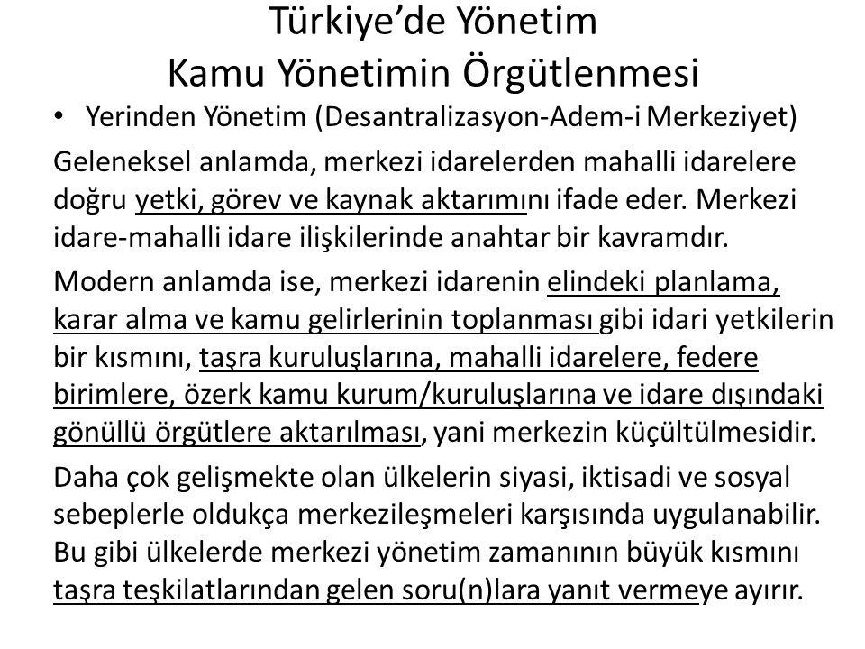 Türkiye'de Yönetim Kamu Yönetimin Örgütlenmesi Yerinden Yönetim (Desantralizasyon-Adem-i Merkeziyet) Geleneksel anlamda, merkezi idarelerden mahalli i