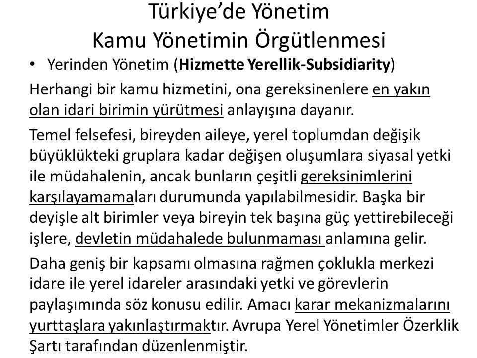 Türkiye'de Yönetim Kamu Yönetimin Örgütlenmesi Yerinden Yönetim (Hizmette Yerellik-Subsidiarity) Herhangi bir kamu hizmetini, ona gereksinenlere en ya