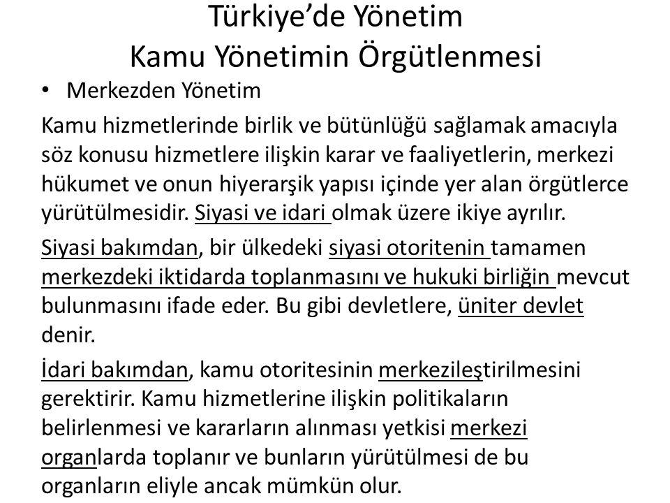 Türkiye'de Yönetim Kamu Yönetimin Örgütlenmesi Merkezden Yönetim Kamu hizmetlerinde birlik ve bütünlüğü sağlamak amacıyla söz konusu hizmetlere ilişki