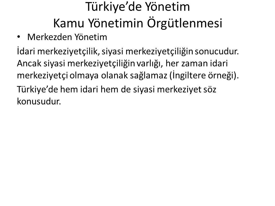 Türkiye'de Yönetim Kamu Yönetimin Örgütlenmesi Merkezden Yönetim (Özellikleri) -Kamu hizmetlerine ilişkin politika belirleme, karar alma ve yürütme yetkileri merkezi bir organın elinde toplanmıştır.