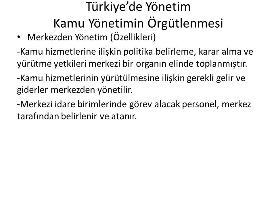 Türkiye'de Yönetim Kamu Yönetimin Örgütlenmesi Merkezden Yönetim (Özellikleri) -Kamu hizmetlerine ilişkin politika belirleme, karar alma ve yürütme ye