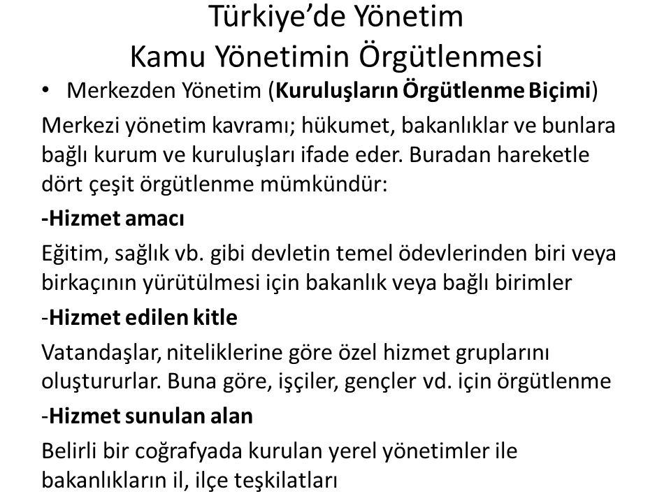 Türkiye'de Yönetim Kamu Yönetimin Örgütlenmesi Merkezden Yönetim (Kuruluşların Örgütlenme Biçimi) -Aynı iş veya işlemlerin bir örgüt bünyesinde toplanması Özellikle Bayındırlık ve Maliye gibi birden fazla bakanlık ve kuruma hizmet eden veya uzmanlık gerektiren teknik nitelikli hizmetlerin yürütülmesi için oluşturulan birimler