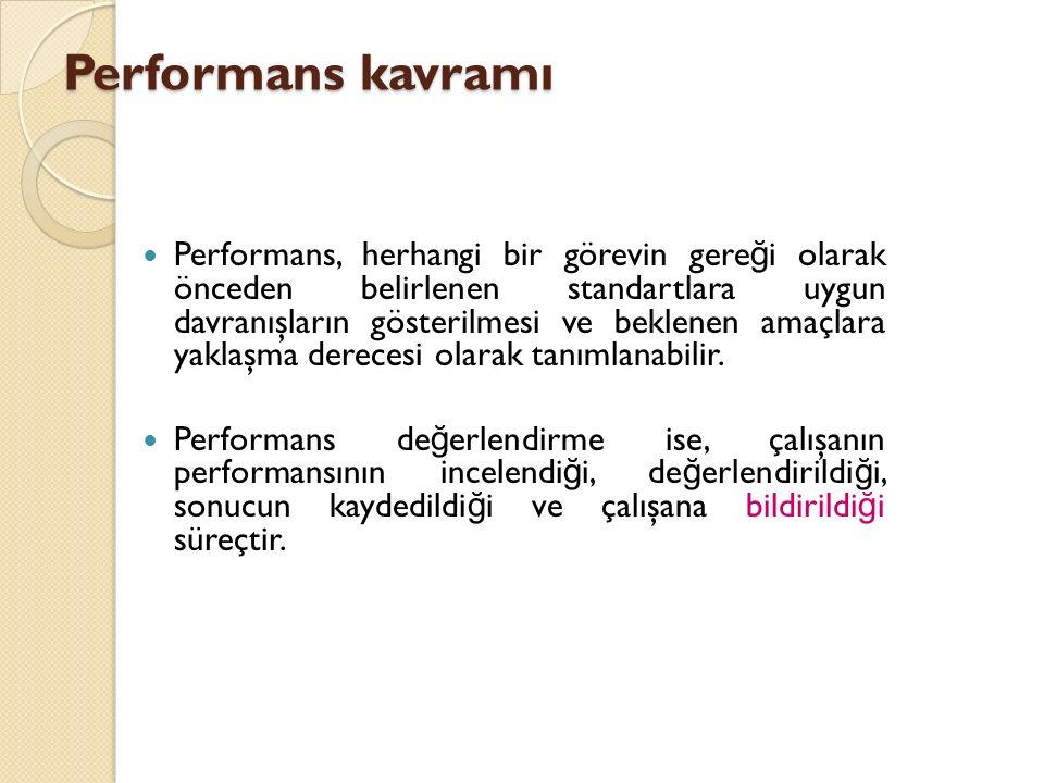 Performans kavramı Performans, herhangi bir görevin gere ğ i olarak önceden belirlenen standartlara uygun davranışların gösterilmesi ve beklenen amaçlara yaklaşma derecesi olarak tanımlanabilir.