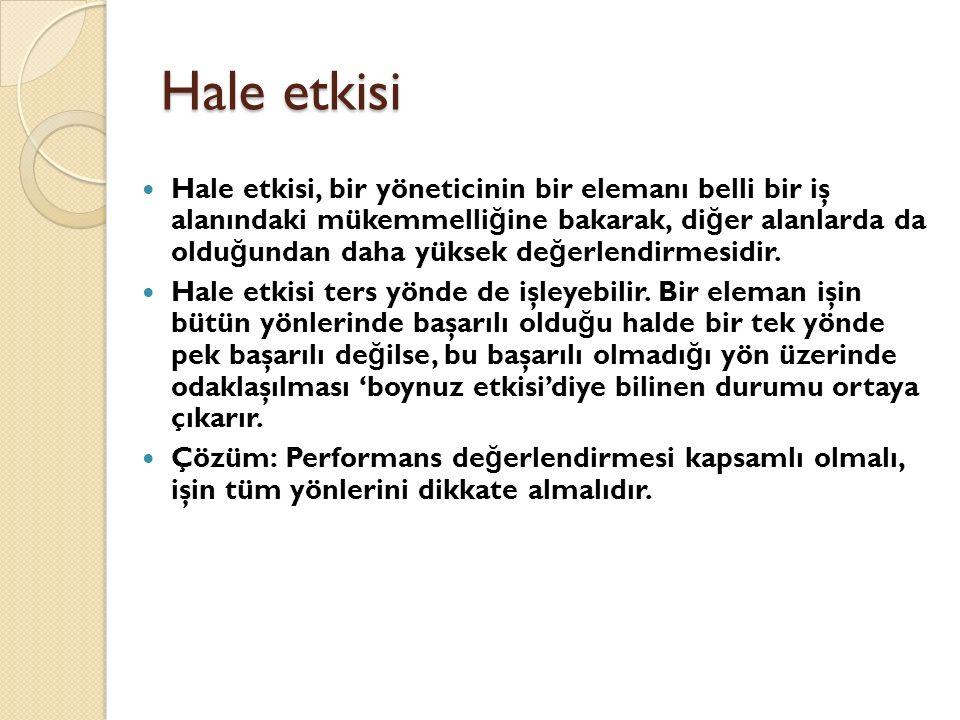 Hale etkisi Hale etkisi, bir yöneticinin bir elemanı belli bir iş alanındaki mükemmelli ğ ine bakarak, di ğ er alanlarda da oldu ğ undan daha yüksek de ğ erlendirmesidir.