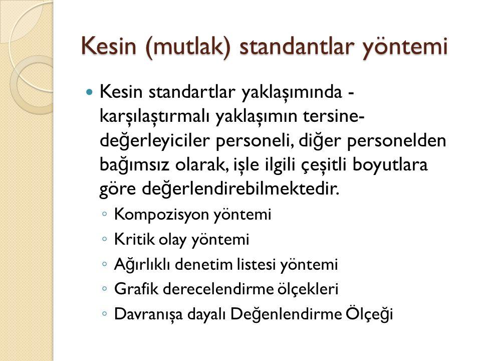 Kesin (mutlak) standantlar yöntemi Kesin standartlar yaklaşımında - karşılaştırmalı yaklaşımın tersine- de ğ erleyiciler personeli, di ğ er personelden ba ğ ımsız olarak, işle ilgili çeşitli boyutlara göre de ğ erlendirebilmektedir.