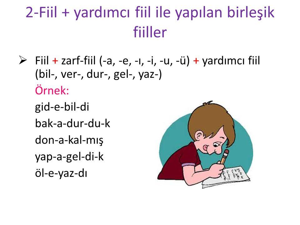 2-Fiil + yardımcı fiil ile yapılan birleşik fiiller  Fiil + zarf-fiil (-a, -e, -ı, -i, -u, -ü) + yardımcı fiil (bil-, ver-, dur-, gel-, yaz-) Örnek: