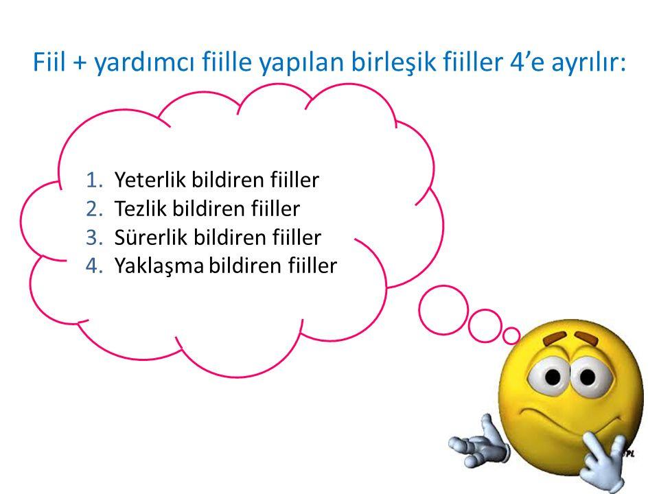 Fiil + yardımcı fiille yapılan birleşik fiiller 4'e ayrılır: 1. Yeterlik bildiren fiiller 2. Tezlik bildiren fiiller 3. Sürerlik bildiren fiiller 4. Y