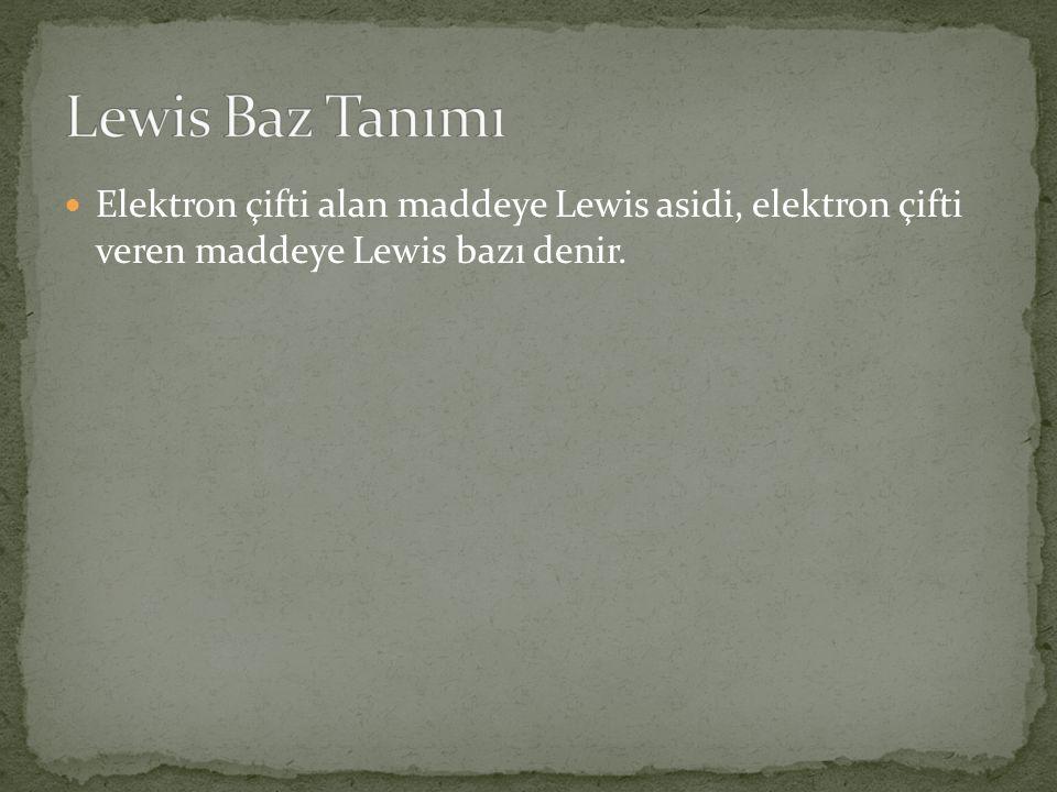 Elektron çifti alan maddeye Lewis asidi, elektron çifti veren maddeye Lewis bazı denir.