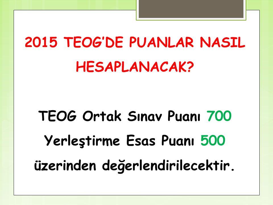 TEOG Ortak Sınav Puanı 700 Yerleştirme Esas Puanı 500 üzerinden değerlendirilecektir.