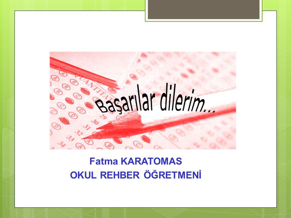Fatma KARATOMAS OKUL REHBER ÖĞRETMENİ
