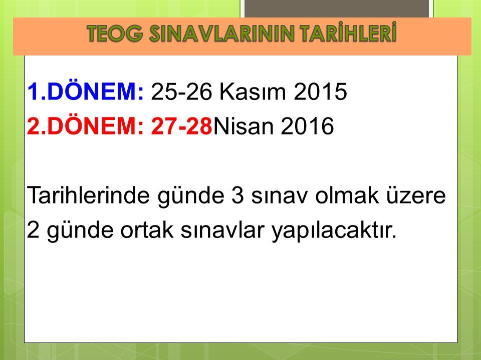 1.DÖNEM: 25-26 Kasım 2015 2.DÖNEM: 27-28Nisan 2016 Tarihlerinde günde 3 sınav olmak üzere 2 günde ortak sınavlar yapılacaktır.