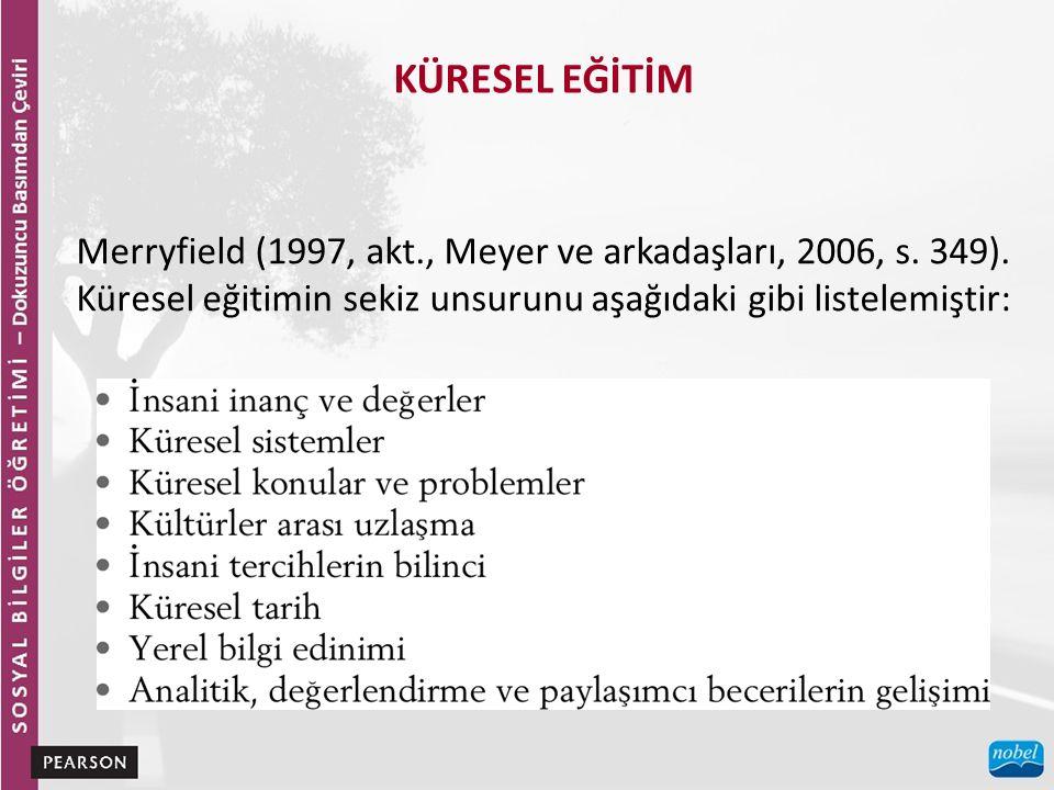 KÜRESEL EĞİTİM Merryfield (1997, akt., Meyer ve arkadaşları, 2006, s.