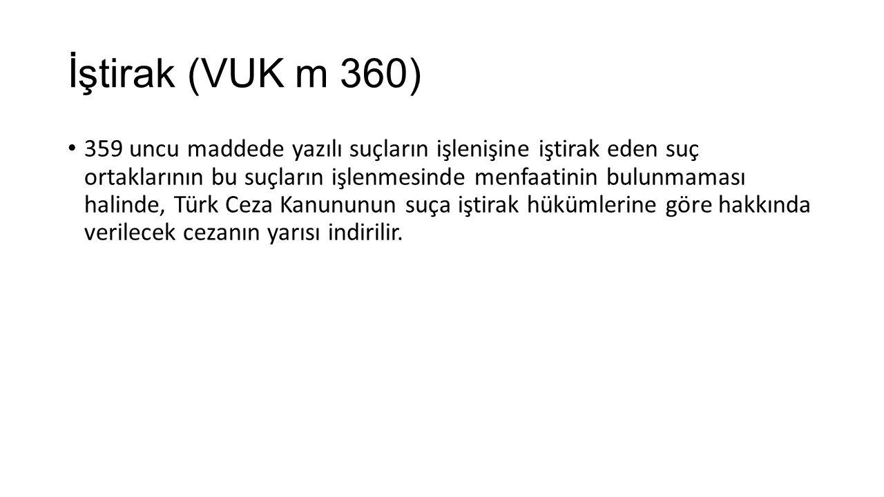 İştirak (VUK m 360) 359 uncu maddede yazılı suçların işlenişine iştirak eden suç ortaklarının bu suçların işlenmesinde menfaatinin bulunmaması halinde