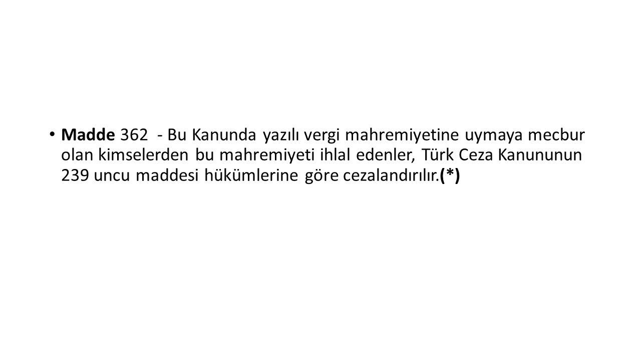 Madde 362 - Bu Kanunda yazılı vergi mahremiyetine uymaya mecbur olan kimselerden bu mahremiyeti ihlal edenler, Türk Ceza Kanununun 239 uncu maddesi hü