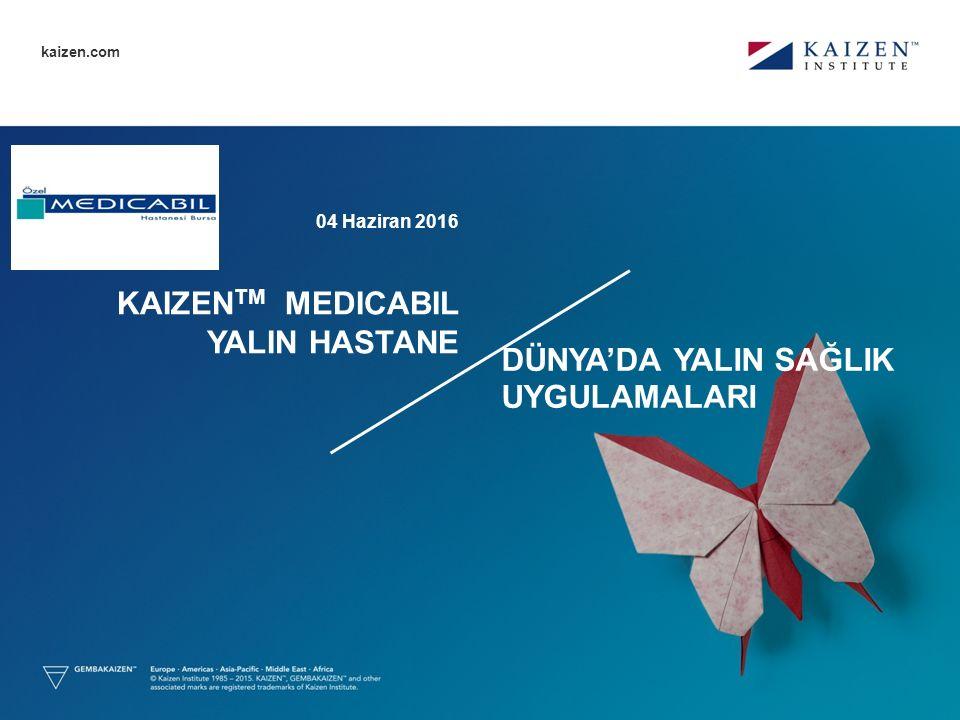 kaizen.com KAIZEN TM MEDICABIL YALIN HASTANE DÜNYA'DA YALIN SAĞLIK UYGULAMALARI 04 Haziran 2016