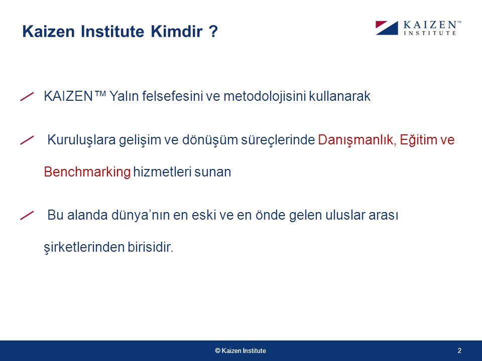 © Kaizen Institute KAIZEN™ Yalın felsefesini ve metodolojisini kullanarak Kuruluşlara gelişim ve dönüşüm süreçlerinde Danışmanlık, Eğitim ve Benchmark