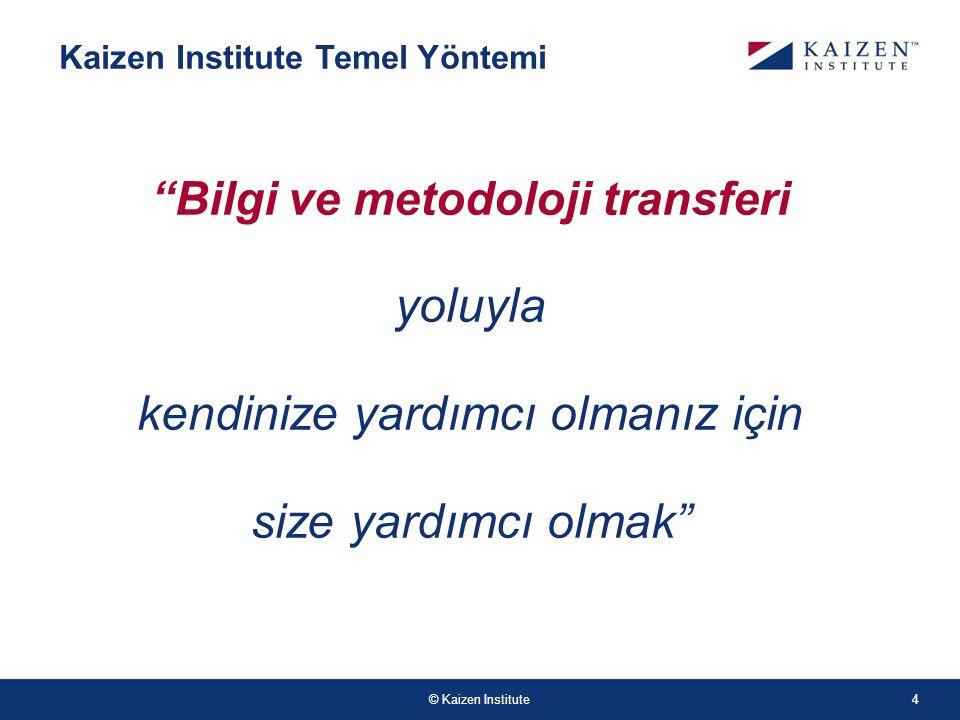 © Kaizen Institute Kaizen Institute Temel Yöntemi Bilgi ve metodoloji transferi yoluyla kendinize yardımcı olmanız için size yardımcı olmak 4
