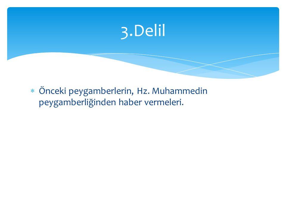  Önceki peygamberlerin, Hz. Muhammedin peygamberliğinden haber vermeleri. 3.Delil