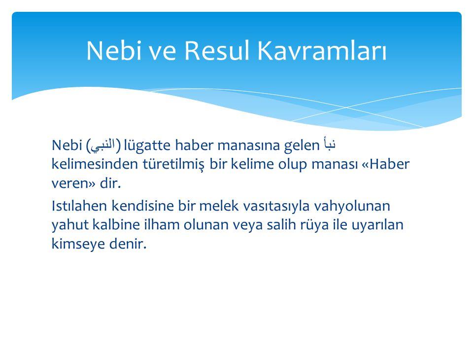 Nebi ( النبي ) lügatte haber manasına gelen نبأ kelimesinden türetilmiş bir kelime olup manası «Haber veren» dir.