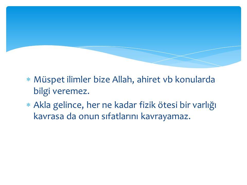  Müspet ilimler bize Allah, ahiret vb konularda bilgi veremez.
