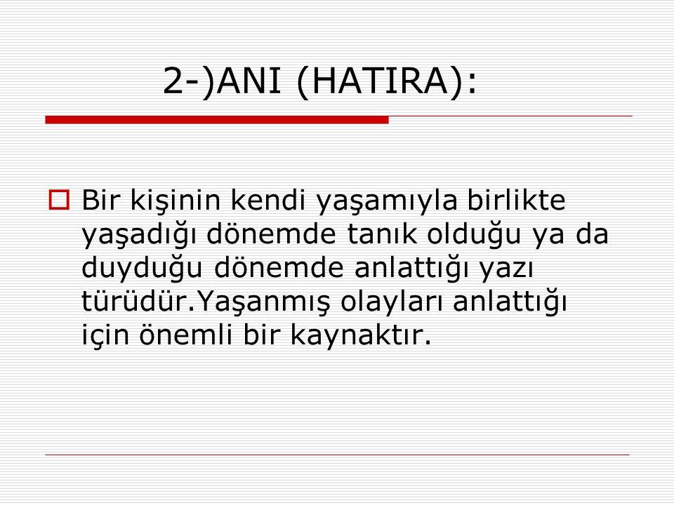 2-)ANI (HATIRA):  Bir kişinin kendi yaşamıyla birlikte yaşadığı dönemde tanık olduğu ya da duyduğu dönemde anlattığı yazı türüdür.Yaşanmış olayları a