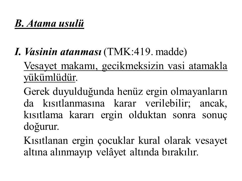 B. Atama usulü I. Vasinin atanması (TMK:419. madde) Vesayet makamı, gecikmeksizin vasi atamakla yükümlüdür. Gerek duyulduğunda henüz ergin olmayanları