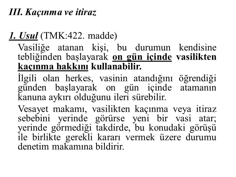 III. Kaçınma ve itiraz 1. Usul (TMK:422. madde) Vasiliğe atanan kişi, bu durumun kendisine tebliğinden başlayarak on gün içinde vasilikten kaçınma hak
