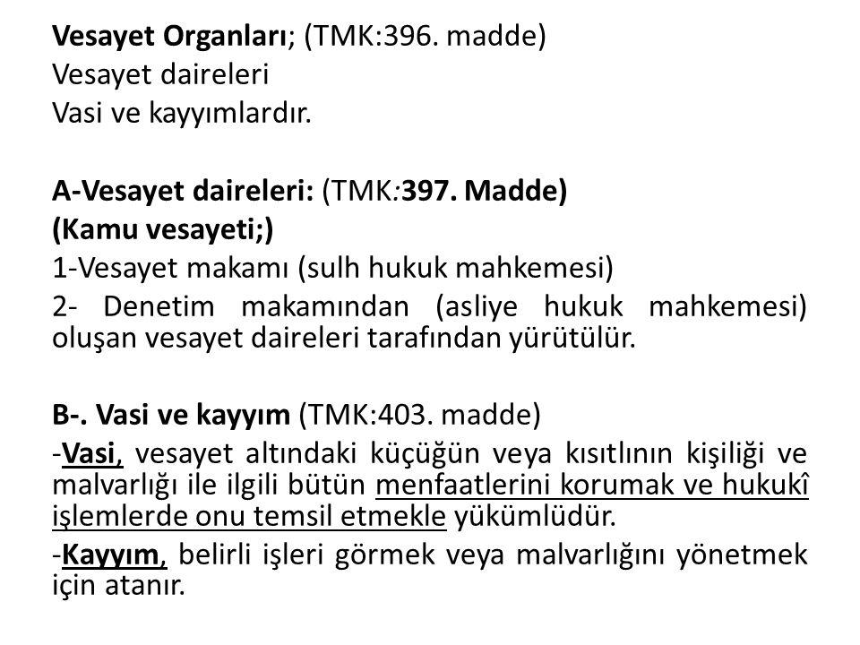 Vesayet Organları; (TMK:396. madde) Vesayet daireleri Vasi ve kayyımlardır. A-Vesayet daireleri: (TMK:397. Madde) (Kamu vesayeti;) 1-Vesayet makamı (s