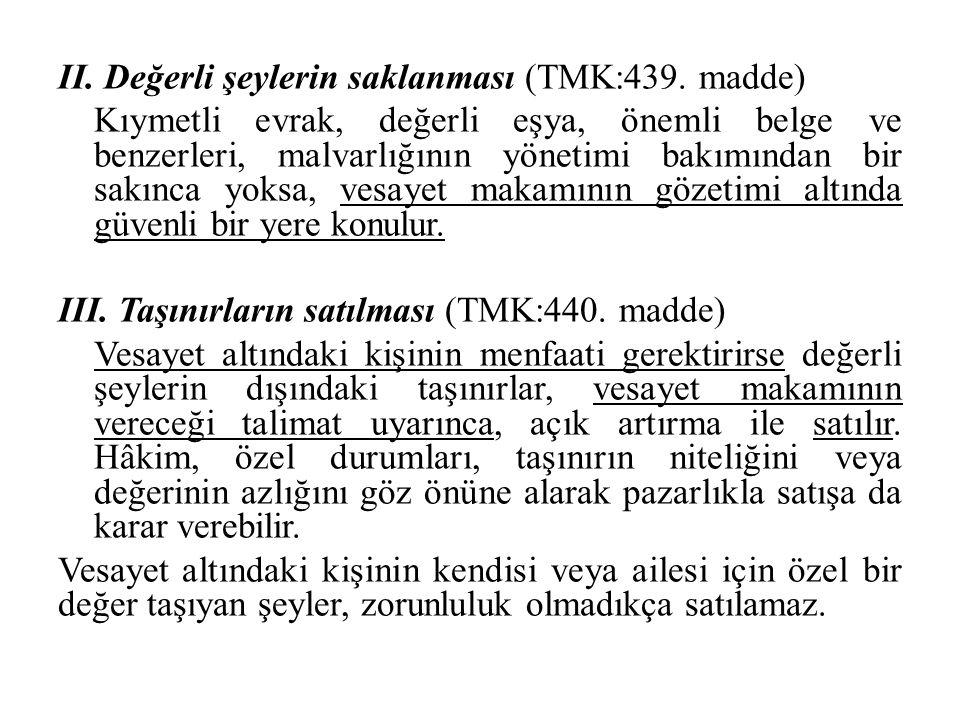 II. Değerli şeylerin saklanması (TMK:439. madde) Kıymetli evrak, değerli eşya, önemli belge ve benzerleri, malvarlığının yönetimi bakımından bir sakın